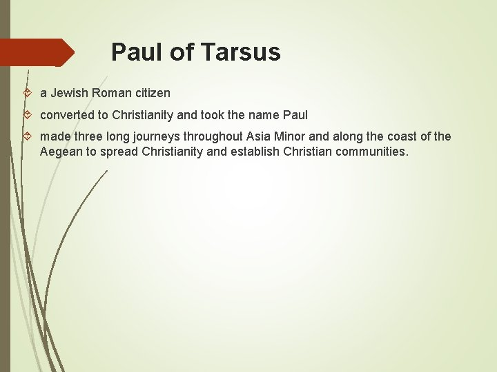 Paul of Tarsus a Jewish Roman citizen converted to Christianity and took the name