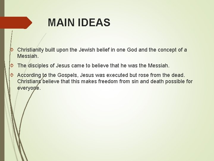 MAIN IDEAS Christianity built upon the Jewish belief in one God and the concept