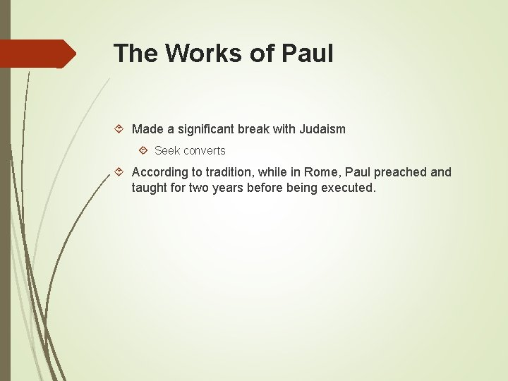The Works of Paul Made a significant break with Judaism Seek converts According to