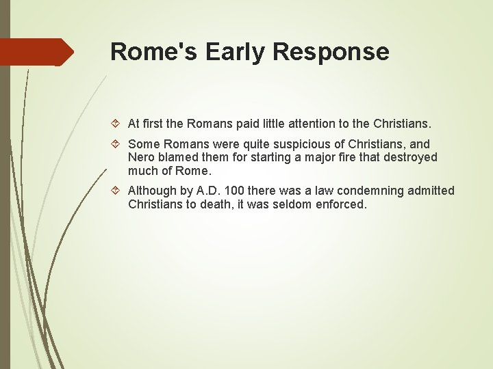 Rome's Early Response At first the Romans paid little attention to the Christians. Some