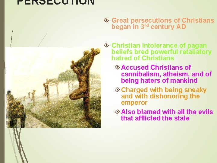 PERSECUTION Great persecutions of Christians began in 3 rd century AD Christian intolerance of