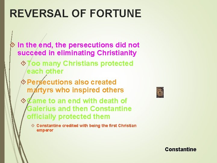 REVERSAL OF FORTUNE In the end, the persecutions did not succeed in eliminating Christianity