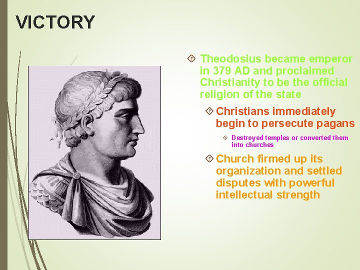 VICTORY Theodosius became emperor in 379 AD and proclaimed Christianity to be the official