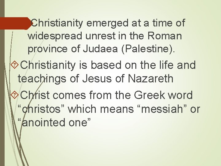 Christianity emerged at a time of widespread unrest in the Roman province of