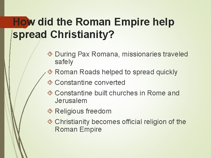 How did the Roman Empire help spread Christianity? During Pax Romana, missionaries traveled safely