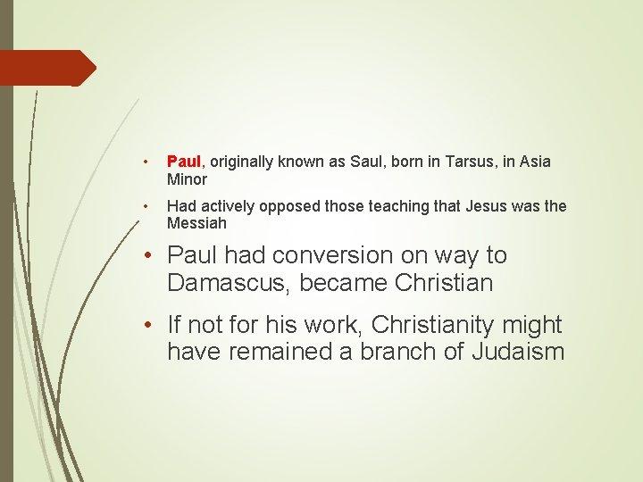• Paul, originally known as Saul, born in Tarsus, in Asia Minor •