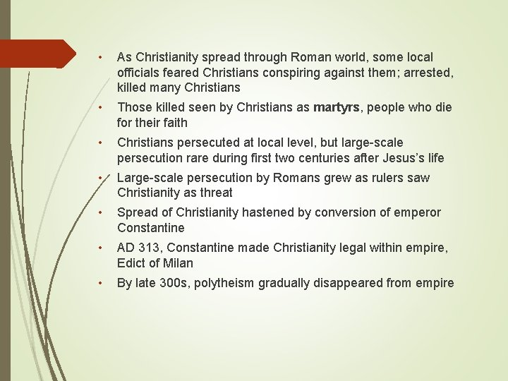 • As Christianity spread through Roman world, some local officials feared Christians conspiring
