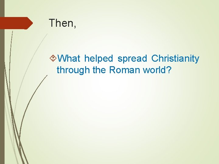 Then, What helped spread Christianity through the Roman world?
