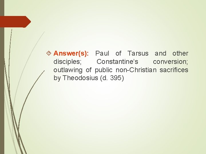 Answer(s): Paul of Tarsus and other disciples; Constantine's conversion; outlawing of public non-Christian