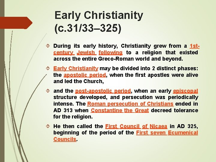 Early Christianity (c. 31/33– 325) During its early history, Christianity grew from a 1