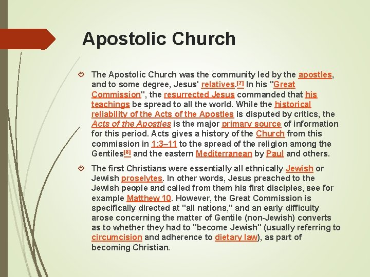 Apostolic Church The Apostolic Church was the community led by the apostles, and to