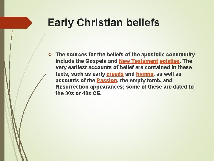 Early Christian beliefs The sources for the beliefs of the apostolic community include the
