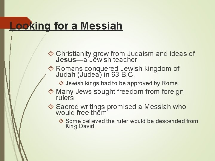 Looking for a Messiah Christianity grew from Judaism and ideas of Jesus—a Jewish teacher