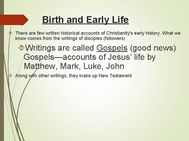 Birth and Early Life There are few written historical accounts of Christianity's early history.