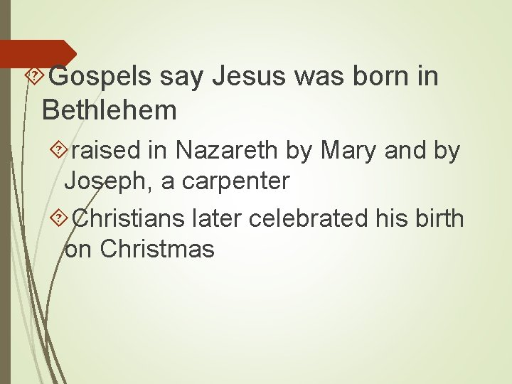 Gospels say Jesus was born in Bethlehem raised in Nazareth by Mary and