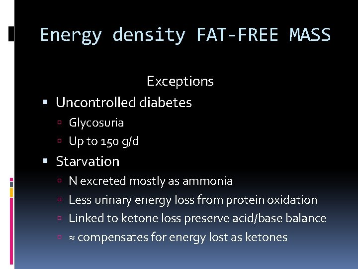 Energy density FAT-FREE MASS Exceptions Uncontrolled diabetes Glycosuria Up to 150 g/d Starvation N