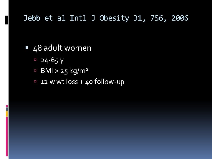 Jebb et al Intl J Obesity 31, 756, 2006 48 adult women 24 -65