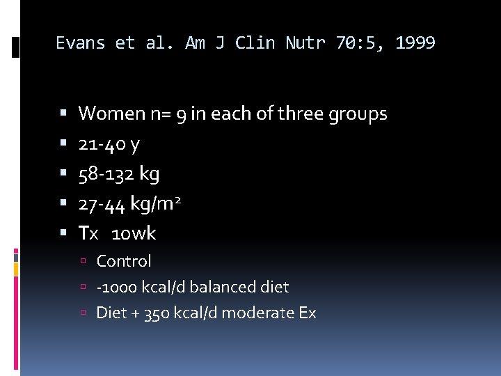 Evans et al. Am J Clin Nutr 70: 5, 1999 Women n= 9 in