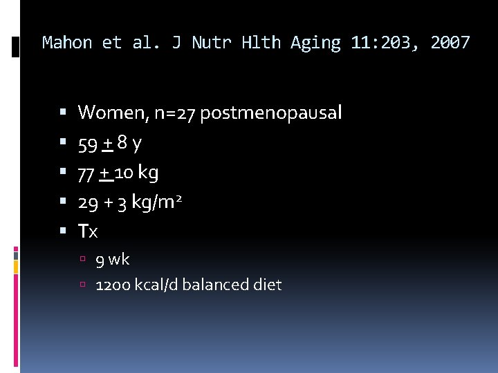 Mahon et al. J Nutr Hlth Aging 11: 203, 2007 Women, n=27 postmenopausal 59