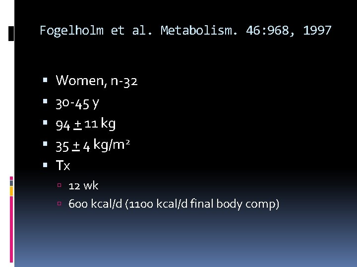 Fogelholm et al. Metabolism. 46: 968, 1997 Women, n-32 30 -45 y 94 +