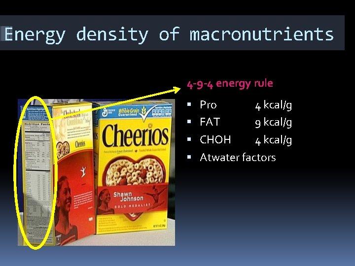 Energy density of macronutrients 4 -9 -4 energy rule Pro 4 kcal/g FAT 9