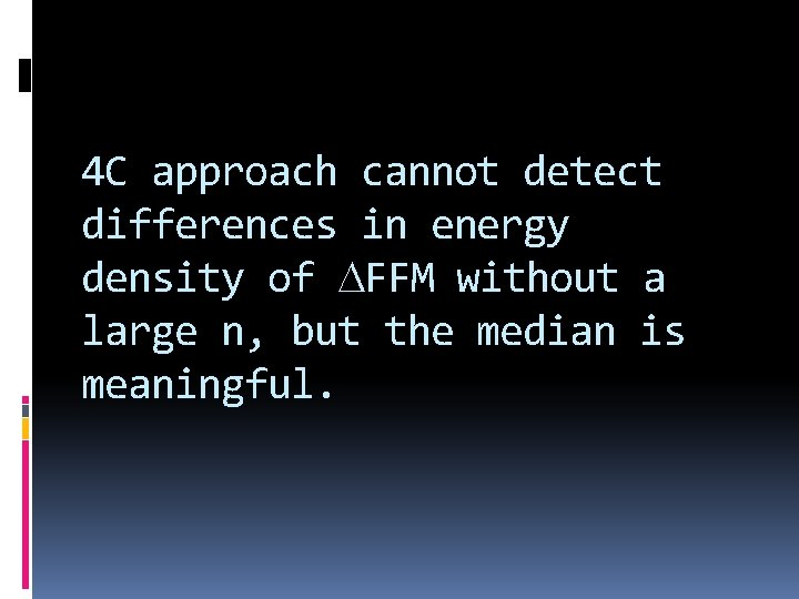 4 C approach cannot detect differences in energy density of DFFM without a large