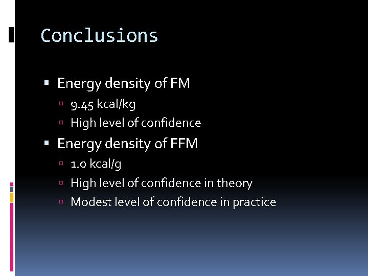 Conclusions Energy density of FM 9. 45 kcal/kg High level of confidence Energy density