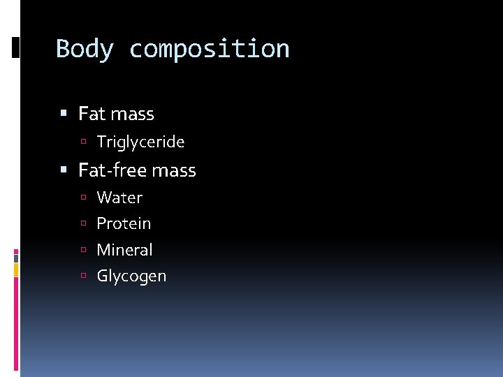 Body composition Fat mass Triglyceride Fat-free mass Water Protein Mineral Glycogen