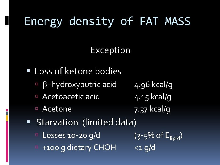 Energy density of FAT MASS Exception Loss of ketone bodies b-hydroxybutric acid Acetoacetic acid