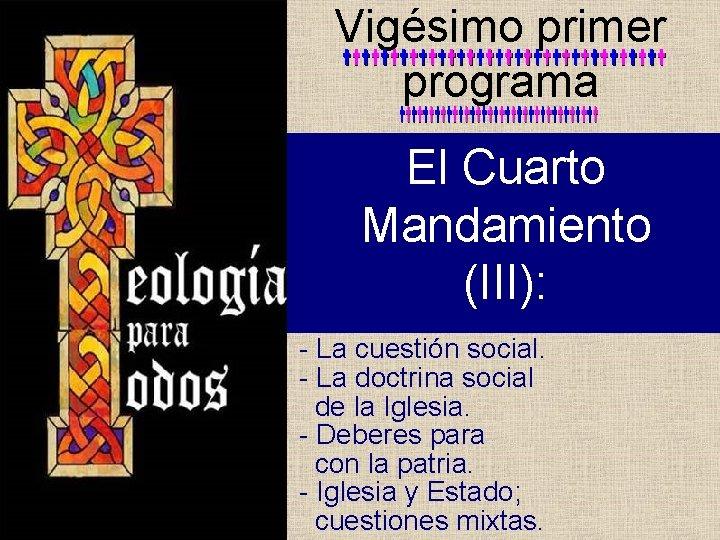 Vigésimo primer programa El Cuarto Mandamiento (III): - La cuestión social. - La doctrina