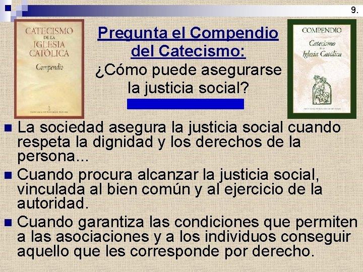 9. Pregunta el Compendio del Catecismo: ¿Cómo puede asegurarse la justicia social? La sociedad