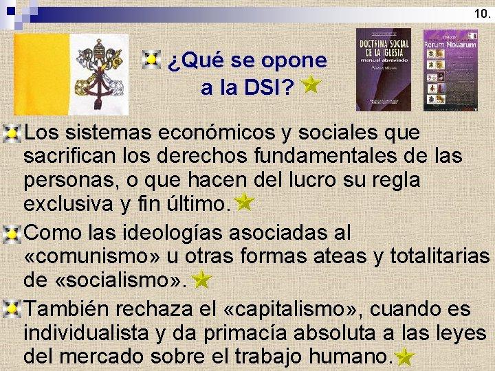 10. ¿Qué se opone a la DSI? Los sistemas económicos y sociales que sacrifican