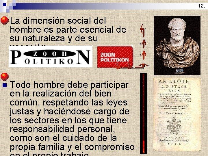 12. n La dimensión social del hombre es parte esencial de su naturaleza y