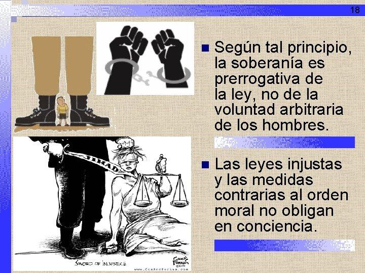 18 n Según tal principio, la soberanía es prerrogativa de la ley, no de