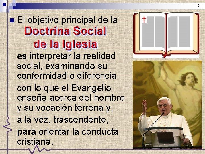 2. n El objetivo principal de la es interpretar la realidad social, examinando su