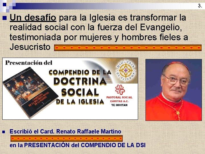 3. n Un desafío para la Iglesia es transformar la realidad social con la