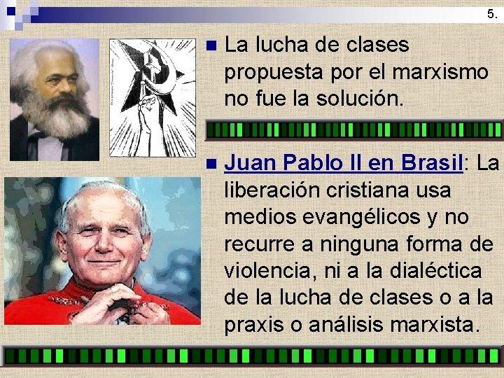 5. n La lucha de clases propuesta por el marxismo no fue la solución.