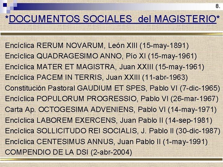 8. *DOCUMENTOS SOCIALES del MAGISTERIO* Encíclica RERUM NOVARUM, León XIII (15 -may-1891) Encíclica QUADRAGESIMO