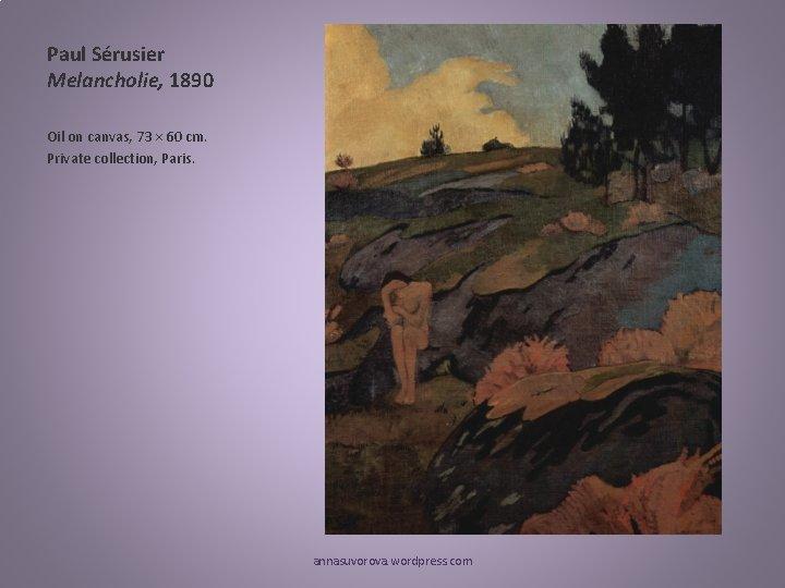 Paul Sérusier Melancholie, 1890 Oil on canvas, 73 × 60 cm. Private collection, Paris.