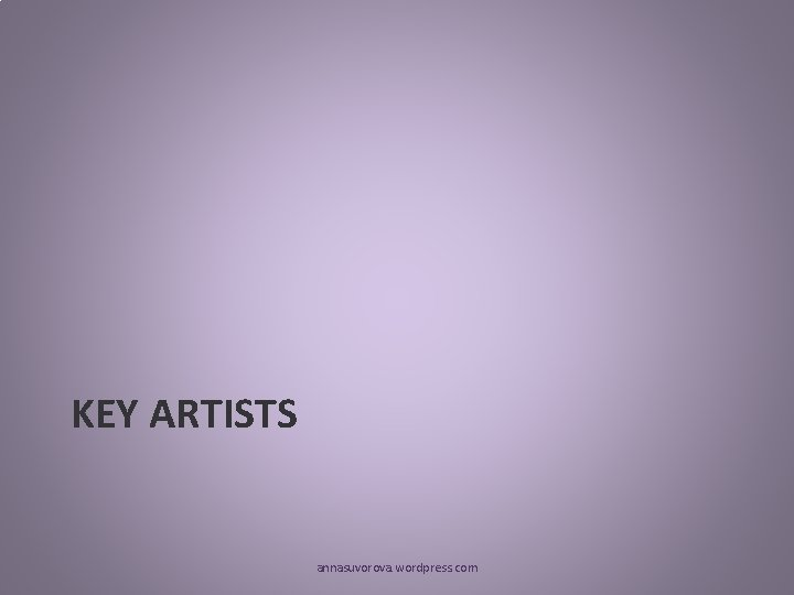 KEY ARTISTS annasuvorova. wordpress. com