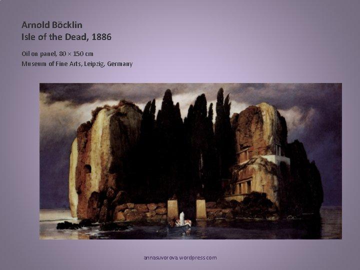 Arnold Böcklin Isle of the Dead, 1886 Oil on panel, 80 × 150 cm
