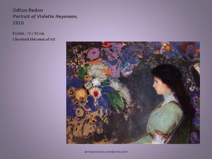 Odilon Redon Portrait of Violette Heymann, 1910 Pastels, 72 x 92 cm. Cleveland Museum