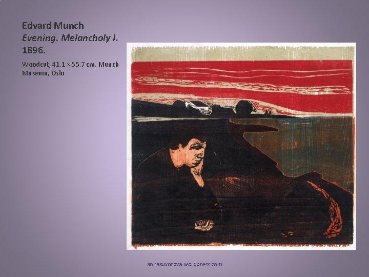 Edvard Munch Evening. Melancholy I. 1896. Woodcut, 41. 1 × 55. 7 cm. Munch