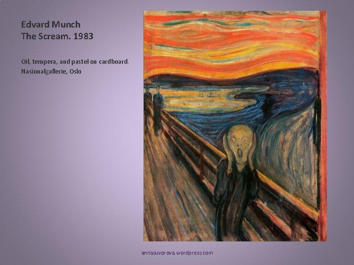 Edvard Munch The Scream. 1983 Oil, tempera, and pastel on cardboard. Nasionalgallerie, Oslo annasuvorova.