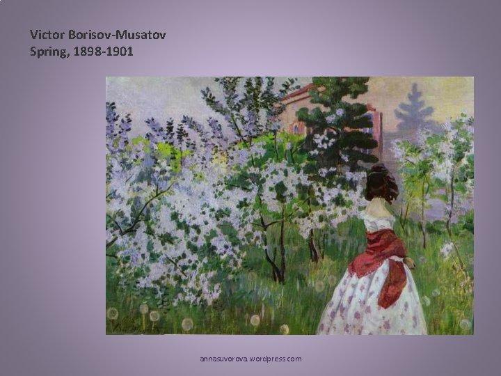 Victor Borisov-Musatov Spring, 1898 -1901 annasuvorova. wordpress. com