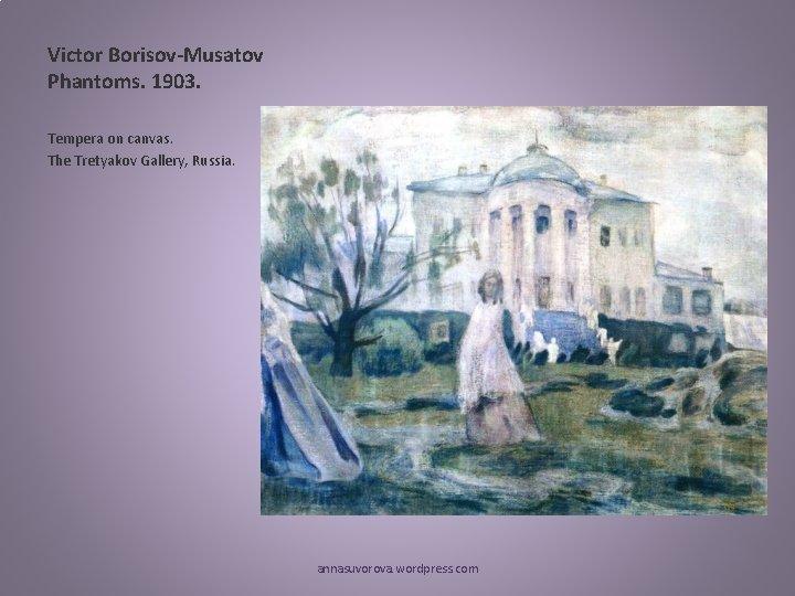 Victor Borisov-Musatov Phantoms. 1903. Tempera on canvas. The Tretyakov Gallery, Russia. annasuvorova. wordpress. com