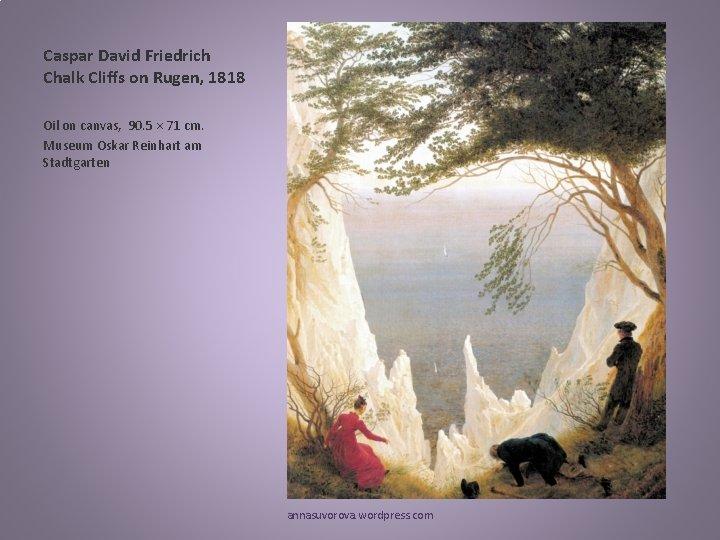 Caspar David Friedrich Chalk Cliffs on Rugen, 1818 Oil on canvas, 90. 5 ×