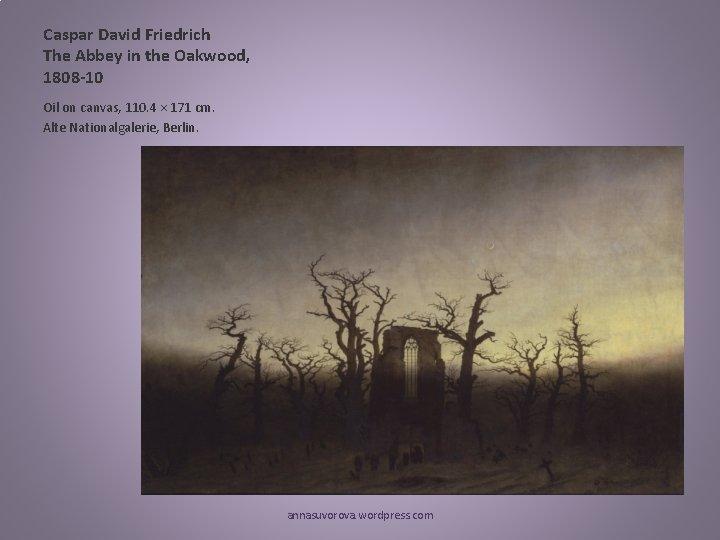 Caspar David Friedrich The Abbey in the Oakwood, 1808 -10 Oil on canvas, 110.