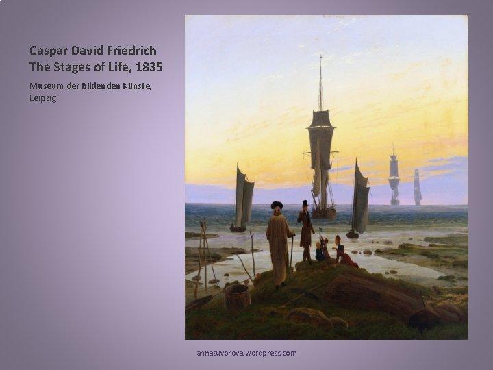 Caspar David Friedrich The Stages of Life, 1835 Museum der Bildenden Künste, Leipzig annasuvorova.