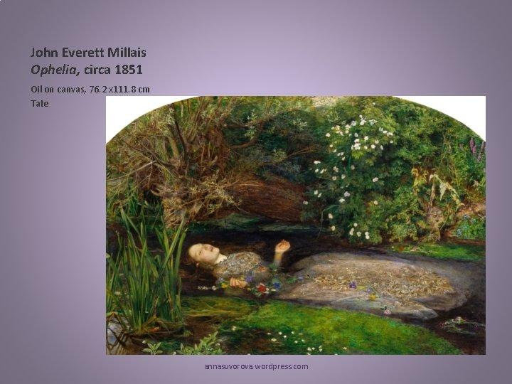 John Everett Millais Ophelia, circa 1851 Oil on canvas, 76. 2 x 111. 8